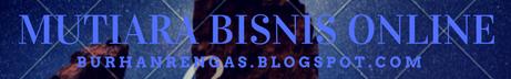 Mutiara Bisnis Online | Catatan Burhan Rengas