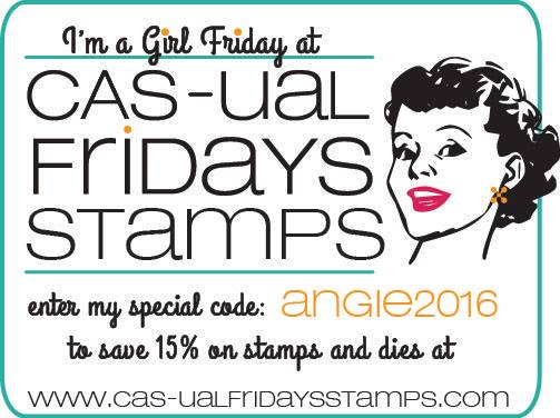 Get 15% off at CAS-ual Fridays Stamps with my code: angie2016!