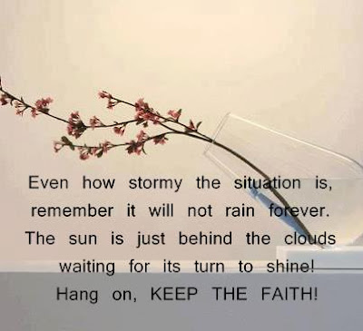 Even how stormy the situation is, remember it will not rain forever.