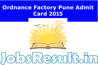 Ordnance Factory Pune Admit Card 2015