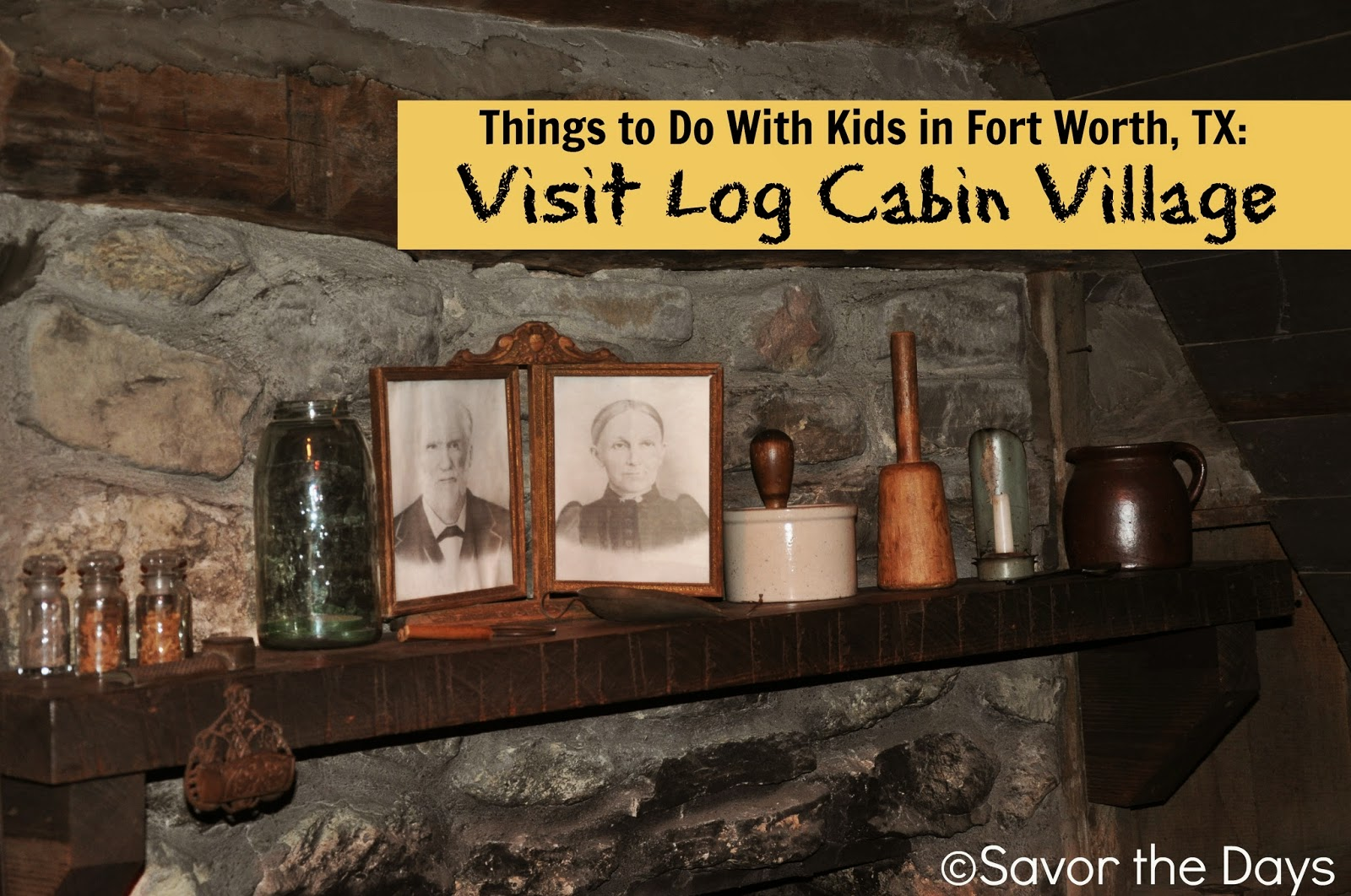Things to Do With Kids in Fort Worth: Visit Log Cabin Village