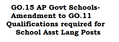 GO.15 AP Govt Schools-Amendment to GO.11 Qualifications required for School Asst Posts