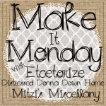 Make It Monday At Mitzi's Miscellany