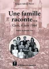 Jacques-Adrien Perret, Une famille raconte...Caen, 6 juin 1944
