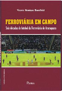 """Livro """"FERROVIÁRIA EM CAMPO"""" (Seis décadas de futebol da Ferroviária de Araraquara) - 2010"""