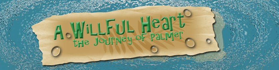 A Willful Heart  ~ The Journey of Palmer
