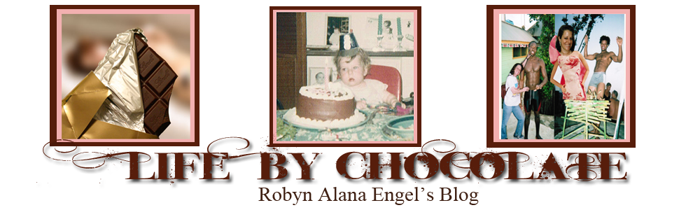 Life by Chocolate: Robyn Alana Engel's Blog