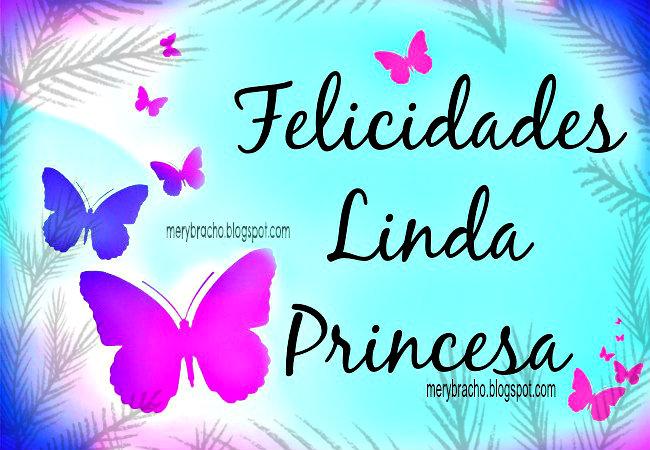 Felicidades Linda Princesa. Imágenes cristianas por Mery Bracho para quinceañera, en 15 años, niña, hija, hermana. Postales cristianas.