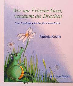 Kindle eBook - Patricia Koelle: Wer nur Frösche küsst, versäumt die Drachen