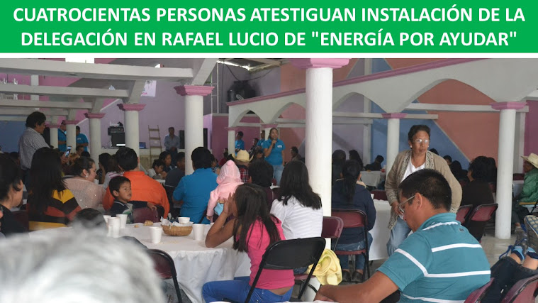 """CUATROCIENTAS PERSONAS ATESTIGUAN INSTALACIÓN DE LA DELEGACIÓN EN RAFAEL LUCIO DE """"ENERGÍA POR AYUD"""