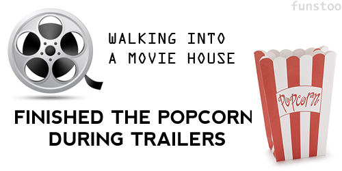 Walking Into A  Movie House - Finished The Popcorn During Trailers