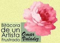 Omar Valadez - Bitácora de un artista frustrado.