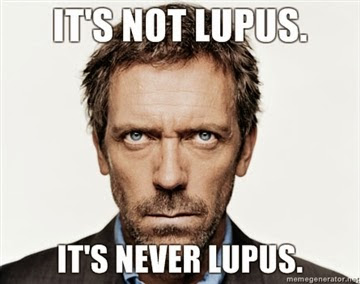 It's not Lupus. It's never Lupus.