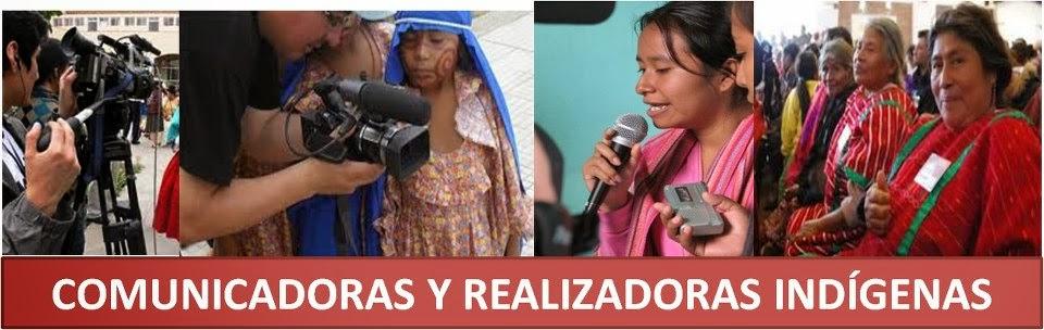 COMUNICADORAS  Y REALIZADORAS INDÌGENAS