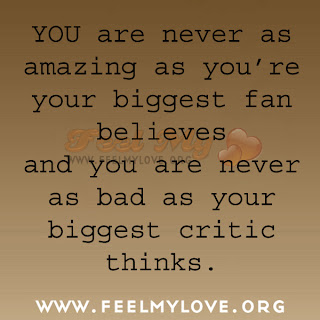 YOU are never as amazing as you're