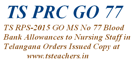 ts prc go ms no 77 Blood Bank Allowances to telangana Nursing staff