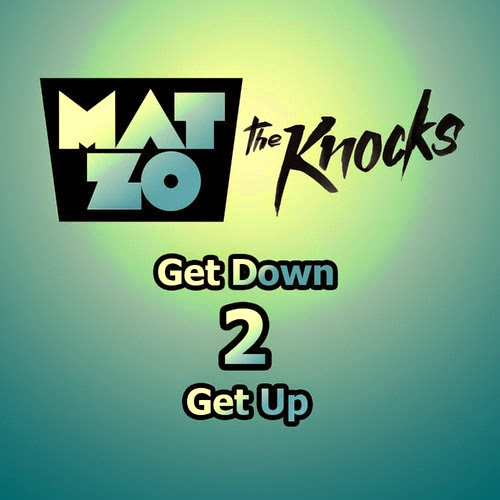 Mat Zo - Get Down 2 Get up (feat. The Knocks)