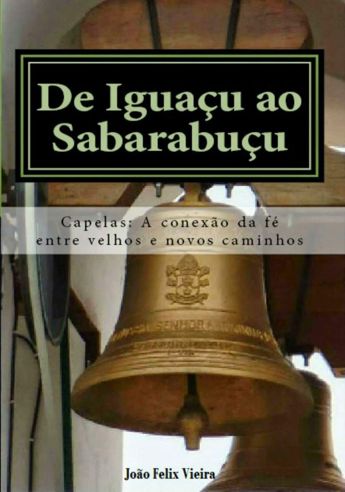 Livro: De Iguaçu ao Sabarabuçu - Capelas: A conexão da fé entre velhos e novos caminhos