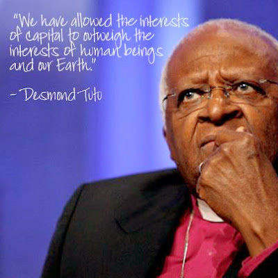 Desmond Tutu - We have allowed the interests of capital to outweigh the interests of human being and our Earth