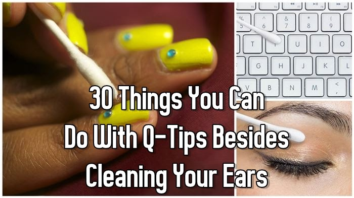 30 Things You Can Do With Q-Tips Besides Cleaning Your Ears