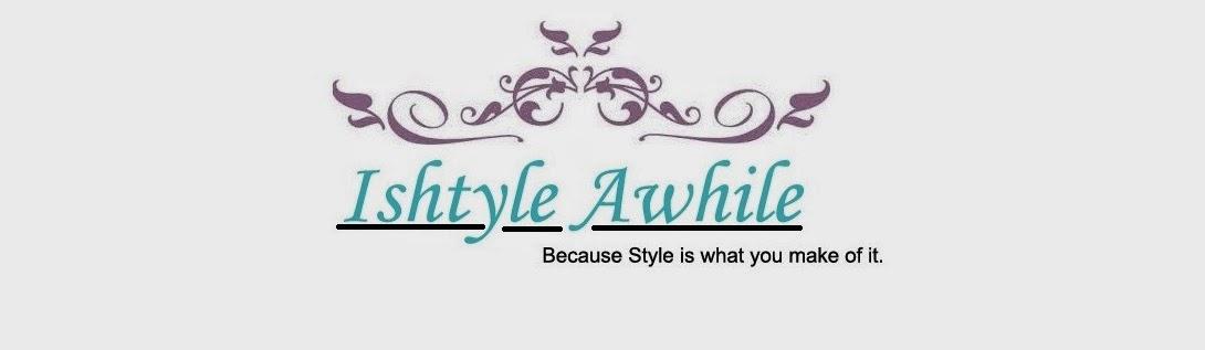 Ishtyle Awhile