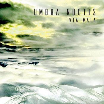 "UMBRA NOCTIS - ""VIA MALA"""