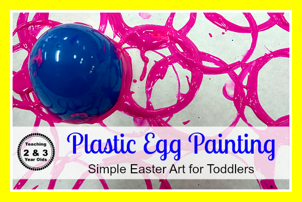 Teaching 2 and 3 Year Olds: Toddler Easter Art with Plastic Eggs