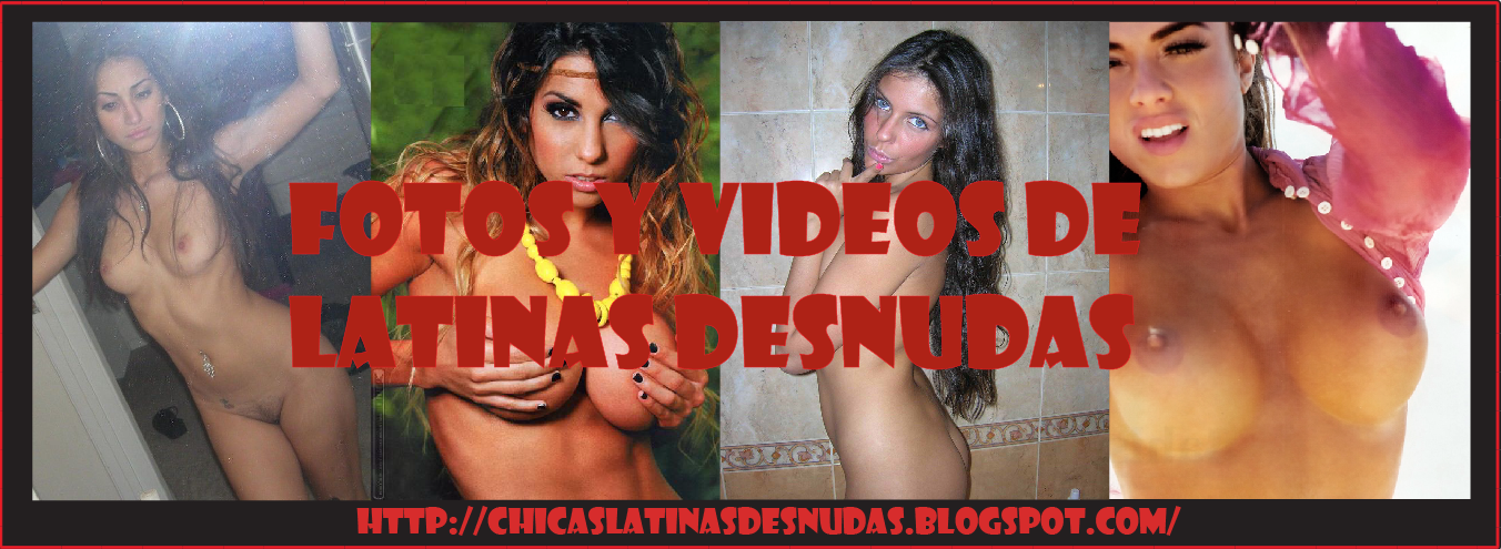 Fotos y Videos Chicas Latinas Desnudas