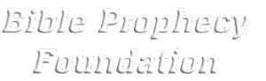 THE BIBLE PROPHECY FOUNDATION.