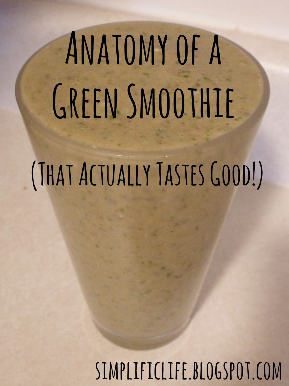 The Simple Life: Anatomy of a Green Smoothie- That Actually Tastes Good!