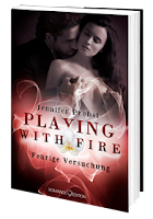 http://www.amazon.de/Playing-Fire-Versuchung-Jennifer-Probst/dp/3902972483/ref=sr_1_1_twi_1_per?ie=UTF8&qid=1432391594&sr=8-1&keywords=playing+with+fire