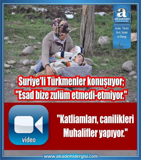 """Suriye'li Türkmenler konuşuyor;"""" Esad bize zulüm etmedi-etmiyor. Katliamları Muhalifler yapıp Esad'ın üzerine atıyor"""""""