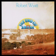 'The End Of An Ear' - Robert Wyatt: