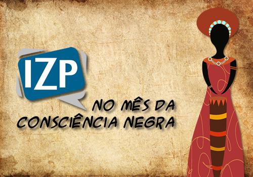 IZP NO MÊS DA CONSCIÊNCIA NEGRA