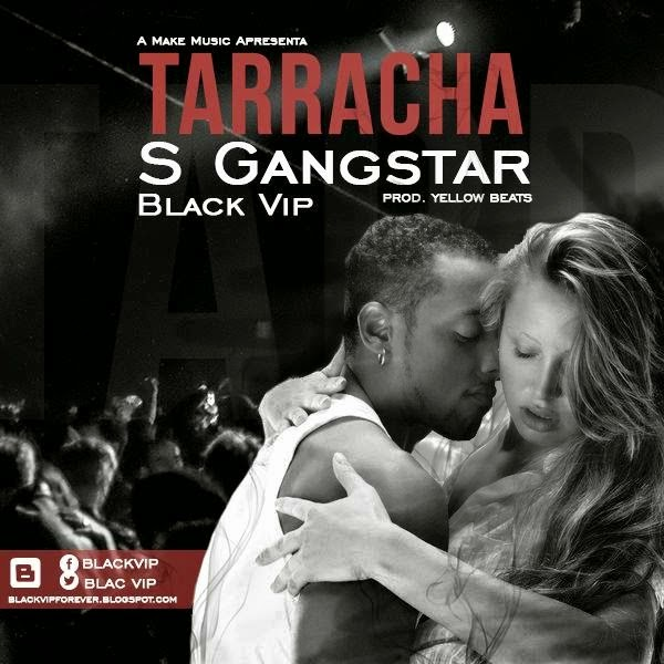 BAIXE : Black vip ft Hernane - Tarracha S gangstar