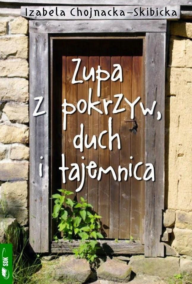 """Izabela Chojnacka - Skibicka """"Zupa z pokrzyw, duch i tajemnica"""" [recenzja]"""