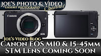 Canon EOS M10 & EF-M 15-45mm STM Lens Coming Soon | Joe's Video Blog