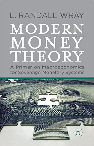 A Primer on Modern Monetary Theory by Randall Wray