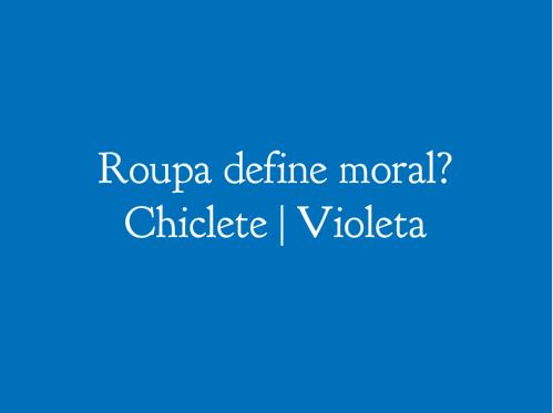 Chiclete Violeta Leitoras Respondem Roupa Define Caráter