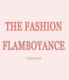 The Fashıon Flamboyance By Irem Baltepe