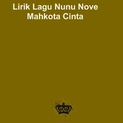 Lirik Lagu Nunu Nove - Mahkota Cinta