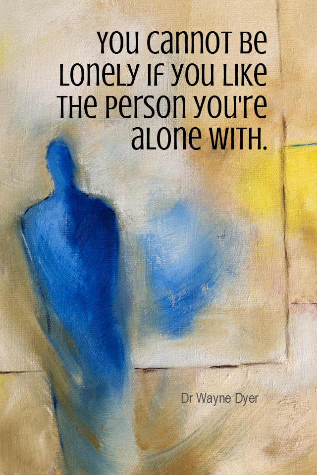 visual quote - image quotation for SELF-ESTEEM - You cannot be lonely if you like the person you're alone with. - Dr Wayne Dyer