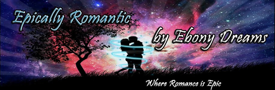 Epically Romantic by Ebony Dreams
