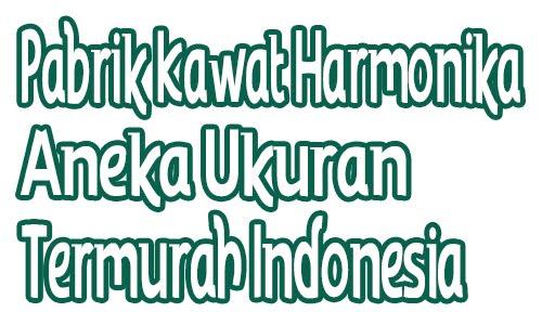 Pabrik Kawat Harmonika Aneka Ukuran Termurah Indonesia
