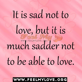 It is sad not to love