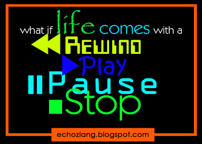 What if life comes with a Rewind, Play, Pause, and Stop