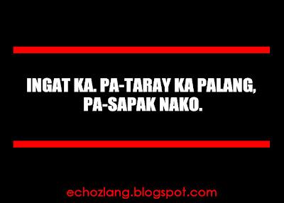 Ingat ka, Pa-taray ka palang Pa-sapak na ako.