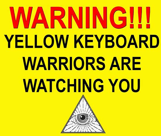 Someone warned me that the YELLOW KEYBOARD WARRIORS are monitoring my FB page. I didn't believe it at first.