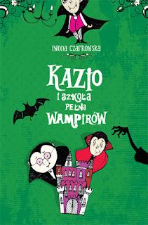 Iwona Czarkowska. Kazio i szkoła pełna wampirów.