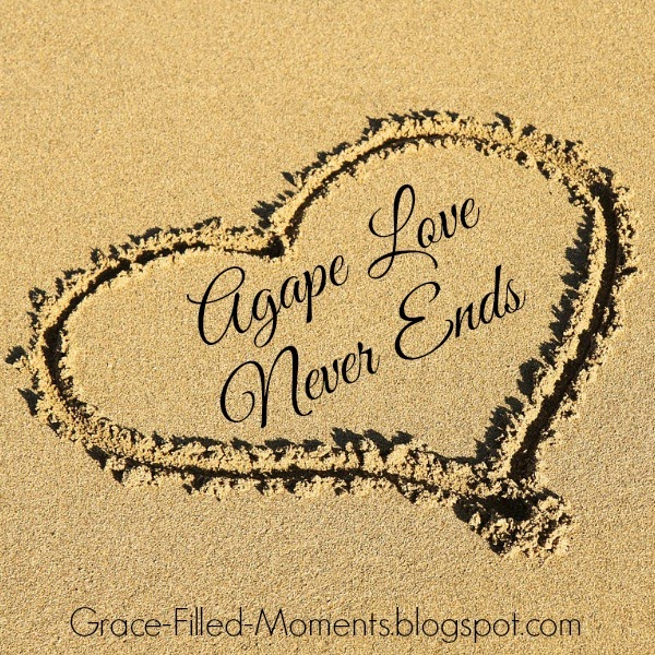 Grace-Filled-Moments : Agape Love Never Ends (Walking in Agape Love ...: grace-filled-moments.blogspot.com/2015/02/agape-love-never-ends...